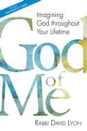 God of Me: Imagining God throughout Your Lifetime ebook by David Lyon