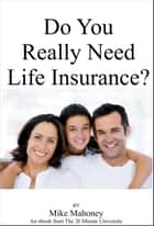 Do You Really Need Life Insurance? ebook by Mike Mahoney