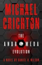 The Andromeda Evolution ebook by Michael Crichton, Daniel H. Wilson