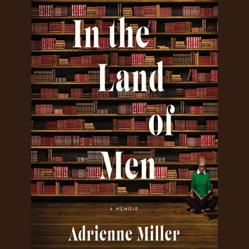 In the Land of Men - A Memoir ljudbok by Adrienne Miller