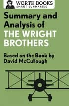 Summary and Analysis of The Wright Brothers - Based on the Book by David McCullough ebook by