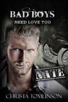Bad Boys Need Love Too: Nate ebook by Christa Tomlinson