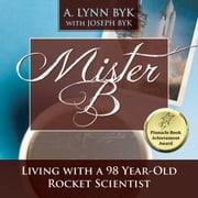 Mister B - Living With a 98-Year-Old Rocket Scientist audiobook by A. Lynn Byk, Joseph Byk