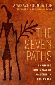 The Seven Paths - Changing One's Way of Walking in the World ebook by Anasazi Foundation