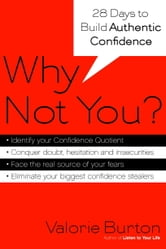 Why Not You? - Twenty-eight Days to Authentic Confidence ebook by Valorie Burton