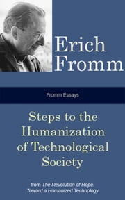 Fromm Essays: Steps to the Humanization of Technological Society ebook by Erich Fromm