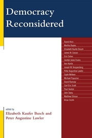 Democracy Reconsidered ebook by Elizabeth Kaufer Busch,David Alvis,Martha Bayles,James W. Ceaser,Eric Cohen,Jocelyn Jones Evans,Ann Hartle,Joseph M. Knippenberg,Peter Augustine Lawler,Gayle McKeen,Michael Papazian,David Ramsey,Carl Eric Scott,Paul Seaton,John Seery,Matthew Sitman,Brian Smith
