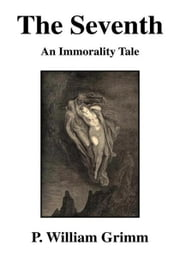 The Seventh - An Immorality Tale ebook by P. William Grimm