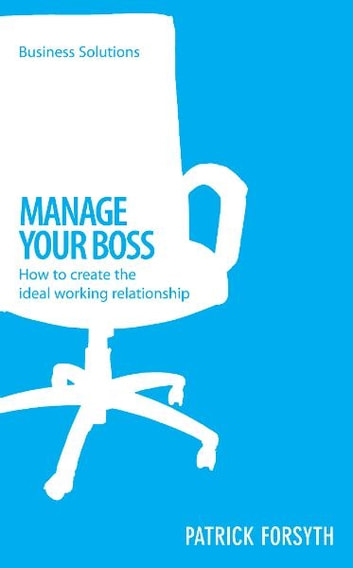 BSS: Manage Your Boss - How to create the ideal working relationship ebook by Patrick Forsyth