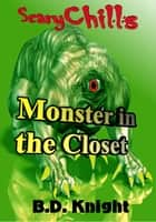 Monster in the Closet ebook by B.D. Knight