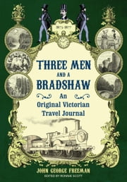 Three Men and a Bradshaw ebook by John George Freeman