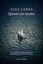 Quasi un uomo ebook by Elda Lanza