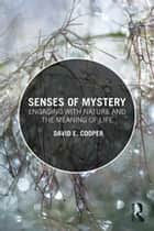 Senses of Mystery - Engaging with Nature and the Meaning of Life ebook by David E. Cooper