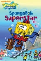 SpongeBob SuperStar (SpongeBob SquarePants) ebook by Nickeoldeon