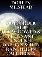 Mail Order Bride: The Widowed & Pregnant English Orphan & Her Rancher In California ebook by
