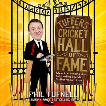 Tuffers' Cricket Hall of Fame - My willow-wielding idols, ball-twirling legends … and other random icons audiobook by Phil Tufnell