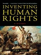 Inventing Human Rights: A History ebook by Lynn Hunt