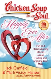 Chicken Soup for the Soul: Happily Ever After - Fun and Heartwarming Stories about Finding and Enjoying Your Mate ebook by Jack Canfield,Mark Victor Hansen,Amy Newmark