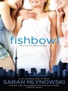 Fishbowl ebook by Sarah Mlynowski