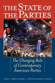 The State of the Parties - The Changing Role of Contemporary American Parties ebook by John C. Green,Daniel J. Coffey,David B. Cohen,Alan Abramowitz,Paul A. Beck,Michael John Burton,Edward G. Carmines,William F. Connelly, Jr.,Meredith Dost,Diana Dwyre,Michael J. Ensley,Peter L. Francia,Erik Heidemann,Shannon Jenkins,Caitlin E. Jewitt,David C. Kimball,Robin Kolodny,Thad Kousser,David B. Magleby,Seth Masket,William G. Mayer,Eric McGhee,William J. Miller,Jonathan S. Morris,Ronald Rapoport,Douglas D. Roscoe,Dante Scala,Daniel M. Shea,Boris Shor,Walter Stone,Jeffrey M. Stonecash,Eric C. Vorst,Michael W. Wagner