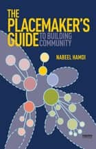 The Placemaker's Guide to Building Community ebook by Nabeel Hamdi