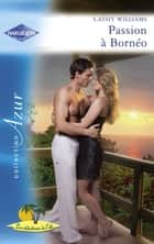 Passion à Bornéo (Harlequin Azur) ebook by Cathy Williams