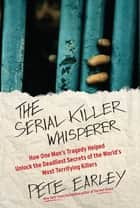 The Serial Killer Whisperer ebook by Pete Earley