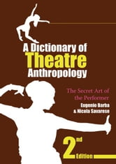 A Dictionary of Theatre Anthropology - The Secret Art of the Performer ebook by Eugenio Barba,Nicola Savarese
