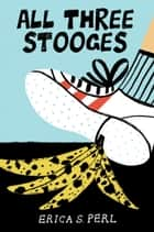 All Three Stooges ebook by Erica S. Perl