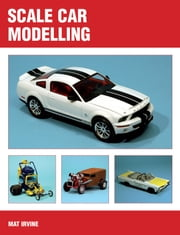 Scale Car Modelling ebook by Mat Irvine