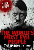 The World's Most Evil People: The Epitome of Evil ebook by Rodney Castleden