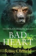 The Dreamseeker Trilogy: Bad Heart - Book 3 ebook by Jenny Oldfield