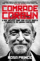 Comrade Corbyn ebook by Rosa Prince