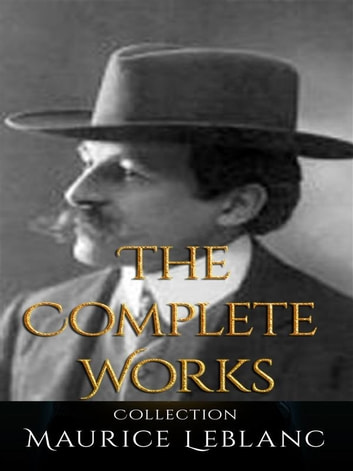 Maurice Leblanc: The Complete Works 電子書 by Maurice leBlanc