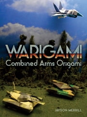 Warigami - Combined Arms Origami ebook by Jayson Merrill