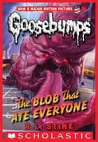 The Blob That Ate Everyone ebook by R.L. Stine