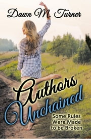 Authors Unchained: Some Rules Were Made to be Broken - Non-Fiction ebook by Dawn M. Turner