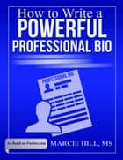 How to Write a Powerful Professional Bio ebook by Marcie Hill