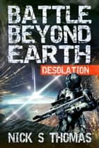 Battle Beyond Earth: Desolation ebook by