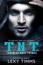 Troubled Nate Thomas - Part 3 - T.N.T. Series, #3 ebook by Lexy Timms