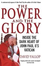 The Power and The Glory - Inside the Dark Heart of John Paul II's Vatican ebook by David Yallop