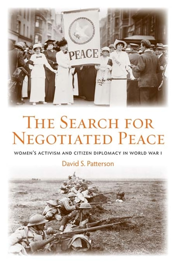 The Search for Negotiated Peace - Women's Activism and Citizen Diplomacy in World War I ebook by David S. Patterson