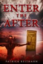 Enter the After ebook by Patrick Keithahn