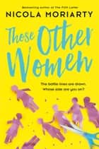 Those Other Women: from the best-selling author of The Fifth Letter ebook by Nicola Moriarty