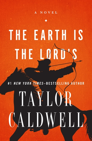 The Earth Is the Lord's - A Novel ebook by Taylor Caldwell