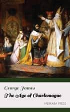 The Age of Charlemagne ebook by George James
