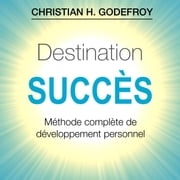 Destination Succès audiobook by Christian H. Godefroy