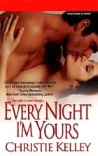 Every Night I'm Yours ebook by Christie Kelley