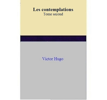 Les contemplations Tome second eBook by Victor Hugo