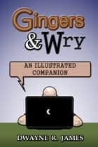 Gingers and Wry: An Illustrated Companion ebook by Dwayne R. James